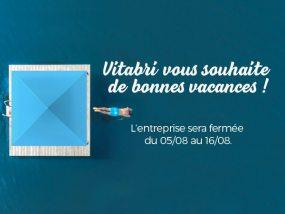 Vitabri vous souhaite de bonnes vacances ! L'entreprise sera fermée du 05/08 au 16/08.